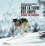 Sur la terre des loups. Voyage en Yakoutie