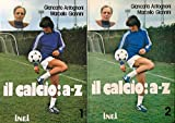Il calcio: A - Z Vol. I - II. Manuale in 2 volumi.