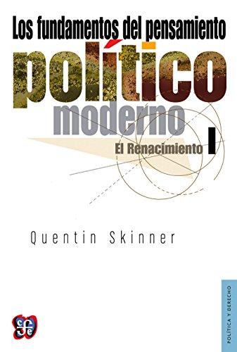 Los fundamentos del pensamiento político moderno, I El Renacimiento (Politica y Derecho) por Quentin Skinner