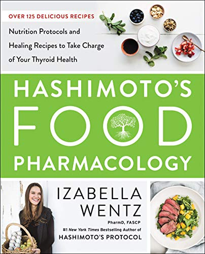 Hashimoto's Food Pharmacology: Nutrition Protocols and Healing Recipes to Take Charge of Your Thyroid Health (English Edition)