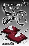 Impossible Pardon (Les Mondes de l'Ombre t. 1)