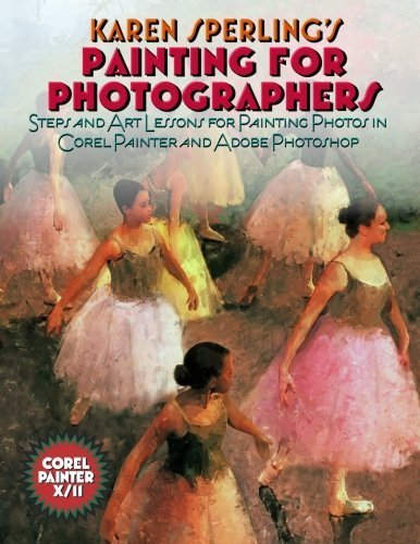 Painting for Photographers: Steps and Art Lessons for painting Photos in Corel...
