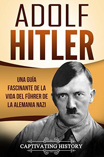 Adolf Hitler: Una guía fascinante de la vida del Führer de la Alemania nazi (Libro en Español/Adolf Hitler Spanish Book Version) por Captivating History