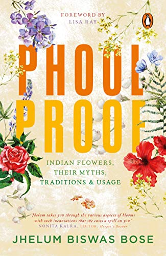 Phoolproof: Indian flowers, their myths, traditions and usage