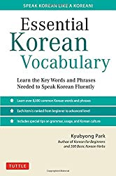 Essential Korean Vocabulary: Learn the Key Words and Phrases Needed to Speak Korean Fluently by Kyubyong Park (2015-06-09)