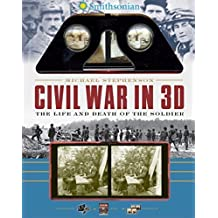 Smithsonian Civil War in 3D: The Life and Death of the Solider by Stephenson, Michael, Smithsonian Institution (2014) Paperback