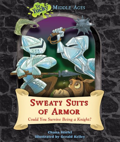 Sweaty Suits of Armor: Could You Survive Being a Knight? (Ye Yucky Middle Ages)