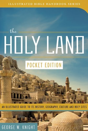 The Holy Land (Pocket Edition): An Illustrated Guide to Its History, Geography, Culture, and Holy Sites (Illustrated Bible Handbook Series) by George W. Knight (2014-05-01)