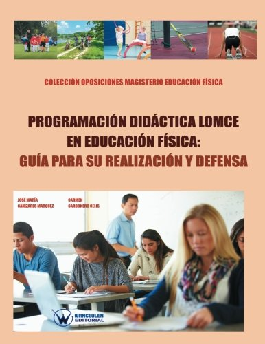 Programación Didáctica LOMCE en Educación Física: Guía para su realización y defensa (COLECCIÓN OPOSICIONES PARA PROFESORADO DE EDUCACIÓN FÍSICA EN PRIMARIA) - 9788499934716