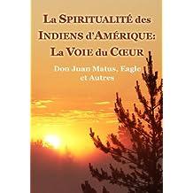 La Spiritualité des Indiens d'Amérique: La Voie du Cœur