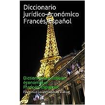 Diccionario jurídico-económico Francés/Español: Dictionnaire juridique-économique Français/Espagnol (Spanish Edition)