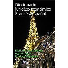 Diccionario jurídico-económico Francés/Español: Dictionnaire juridique-économique Français/Espagnol