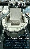 Scarica Libro LA BARCA PER TUTTI Come scegliere e trovare la barca piu adatta alle tue esigenze e diventare armatore di unita da diporto (PDF,EPUB,MOBI) Online Italiano Gratis
