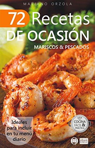 72 RECETAS DE OCASIÓN - MARISCOS & PESCADOS: Ideales para incluir en tu menú diario (Colección Cocina Fácil & Práctica nº 66)