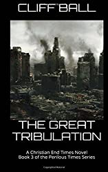 The Great Tribulation: Christian End Times Novel (Perilous Times) (Volume 3) by Cliff Ball (2016-07-08)