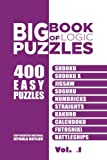 Big Book Of Logic Puzzles - 400 Easy Puzzles: Sudoku, Sudoku X, Jigsaw, Suguru, Numbricks, Straights, Kakuro, Calcudoku, Futoshiki, Battleships (Volume 1)