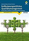Indikatorengestütztes Qualitätsmanagement: Vorbereiten, Einführen, Qualitätsprüfung bestehen