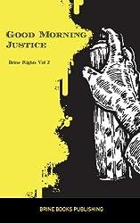 Brine Rights: Good Morning Justice: Volume 2