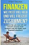 Finanzen: Wie passt viel Geld und viel Freizeit zusammen?: Erfahren Sie wie man mit viel Freizeit smartes Geld verdient und sich dabei noch finanziell finanzielle Freiheit, passives Einkommen