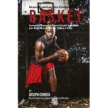 Ricette di piatti per Alte Prestazioni nel Basket: Aumenta i Muscoli e Riduci i Grassi in Eccesso per diventare piu Snello, Veloce e Forte