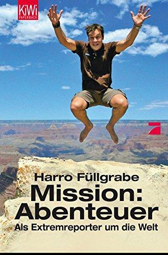 Mission: Abenteuer: Als Extremreporter um die Welt