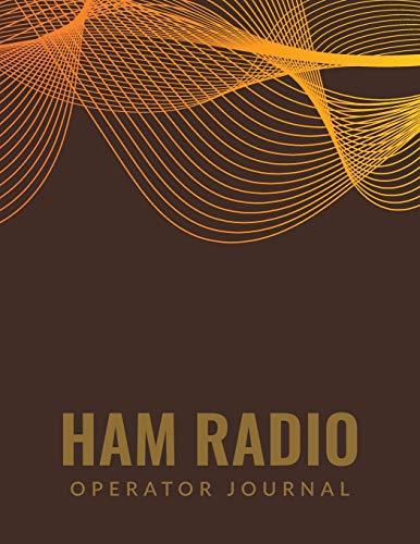 Ham Radio Operator Journal: HAM Radio Log Book; Ham Radio Operators Log; Amateur Ham Radio Station Log Book; Ham Radio Contact Keeper; Ham Radio ... Radio-Wave Frequency & Power Test Logbook