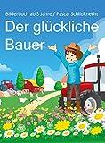 Der glückliche Bauer: Bilderbuch ab 3 Jahre