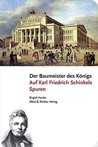 Der Baumeister des Königs - Auf Karl Friedrich Schinkels Spuren