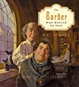 The Barber Who Wanted to Pray by Sproul, R. C. (2011) Hardcover