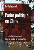 Telecharger Livres Parler politique en Chine Les intellectuels chinois pour ou contre la democratie (PDF,EPUB,MOBI) gratuits en Francaise
