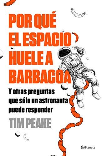 Por qué el espacio huele a barbacoa: Y otras preguntas que solo un astronauta puede responder (No Ficción)