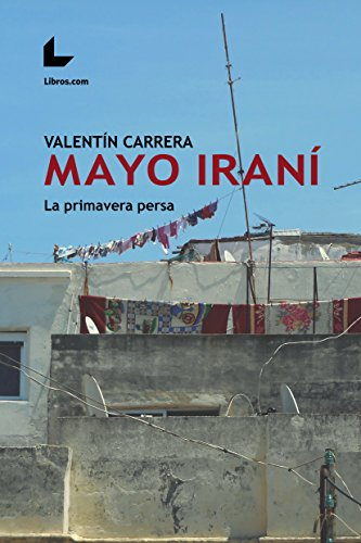 Mayo iraní: La primavera persa por Valentín Carrera