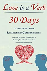 Love Is A Verb - 30 Days To Improving Your Relationship Communication: Learn How To Nurture A Deeper Love By Mastering The Art of Heart-To-Heart Relationship Communication by Simeon Lindstrom (2014-09-28)