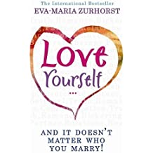 Love Yourself, and it Doesn't Matter Who You Marry by Eva-Maria Zurhorst (2007-08-02)