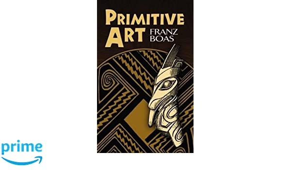 Primitive Art Dover Books On Anthropology And Folklore: Amazon.de: Franz  Boas, Aldona Jonaitis: Fremdsprachige Bücher