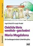 Christliche Werte vermitteln - ganz konkret: Maria Magdalena: Ein handlungsorientierter Unterrichtszyklus für die Grundschule - Dr. Christoph Riedel