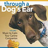 Through a Dog's Ear: Music to Calm Your Canine Companion: 1