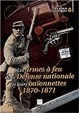 Les armes à feu de la Défense nationale et leurs baïonnettes - 1870-1871