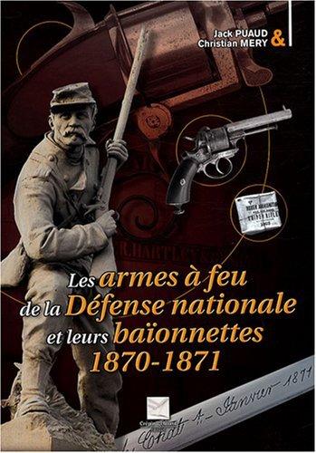Les armes à feu de la Défense nationale et leurs baïonnettes : 1870-1871