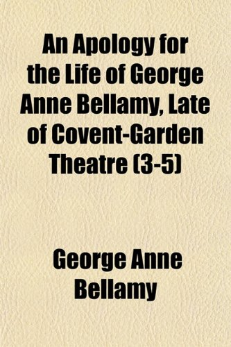 An Apology for the Life of George Anne Bellamy, Late of Covent-Garden Theatre (3-5)