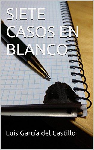 SIETE CASOS EN BLANCO por Luis García del Castillo