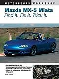 Mazda Miata MX-5 Find It, Fix It, Trick It (Motorbooks Workshop)