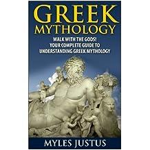 Greek Mythology: Walk With the Gods! Your Complete Guide to Understanding Greek Mythology (Mythology - Ancient Greece - Greek Gods - Zeus) by Myles Justus (2014-08-12)