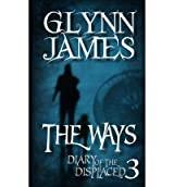 By James, Glynn [ [ Diary of the Displaced - Book 3 - The Ways ] ] Apr-2013[ Paperback ]
