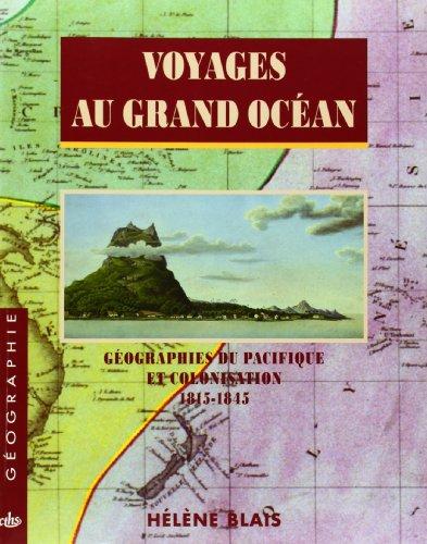 Voyages au grand océan : Géographies du Pacifique et colonisation 1815-1845
