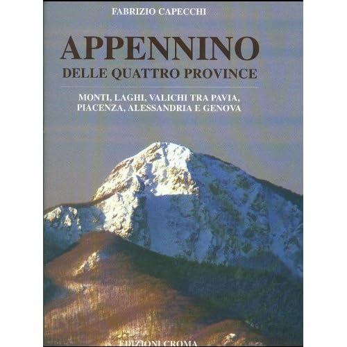 Appennino Delle Quattro Province. Monti, Laghi, Valichi Tra Pavia, Piacenza, Alessandria E Genova