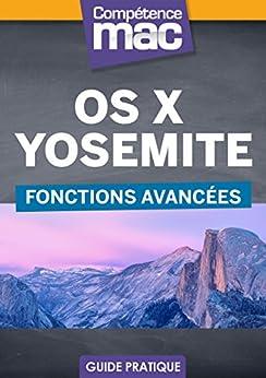 OS X Yosemite - Fonctions avancées (Les guides pratiques de Compétence Mac) par [Couleau, Audrey]