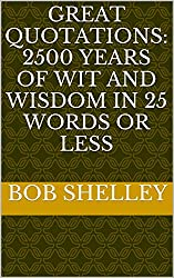 Great Quotations: 2500 Years of Wit and Wisdom in 25 Words or Less