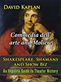 Commedia dell' arte and Molière (Shakespeare, Shamans, and Show Biz Book 2) (English Edition)