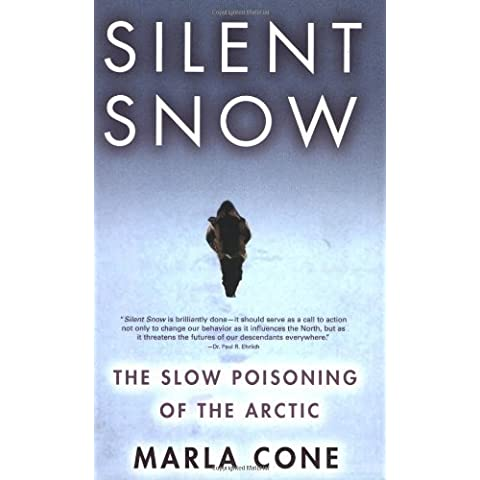 Silent Snow: The Slow Poisoning of the Arctic by Marla Cone (2006-01-12)